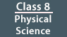 CLASS 8 - Physical Science